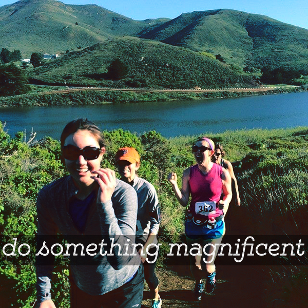 do something magnificent
